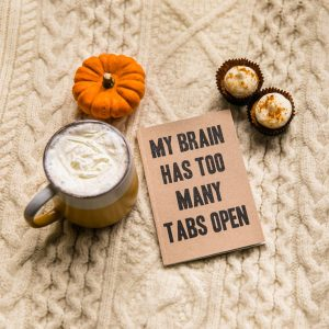 My brain has too many tabs open! How to avoid feeling overwhelmed